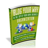 Blog Your Way To The Top Of Your Home Business Organization 1