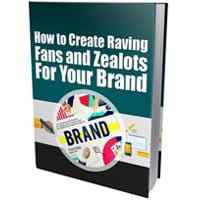 Create Raving Fans and Zealots for Your Brand 1